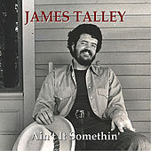 Play & Download Ain't It Somethin' by James Talley | Napster
