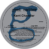All I Have Is This Feeling & Je T'aime by Kerri Chandler