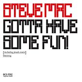 Play & Download Gotta Have Some Fun by Steve Mac | Napster