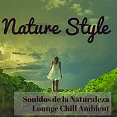 Nature Style - Sonidos de la Naturaleza Lounge Chill Ambient para Easy Fitness y Masajes Spa Relajantes by Lounge Safari Buddha Chillout do Mar Café