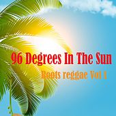 Play & Download 96 Degrees In The Sun Roots Reggae, Vol. 1 by Various Artists | Napster