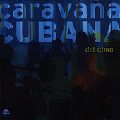 Play & Download Del Alma by Caravana Cubana | Napster