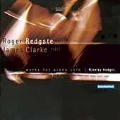 Play & Download Roger Redgate, James Clarke: Works for Piano Solo by Nicolas Hodges | Napster