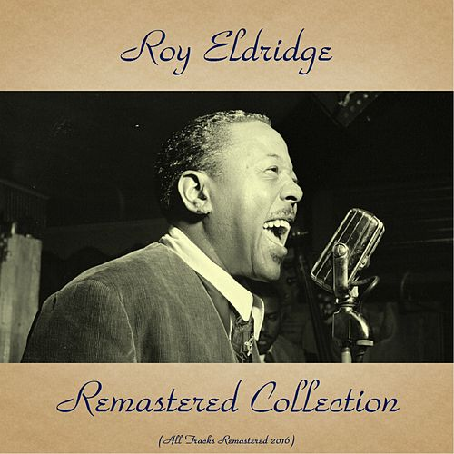 Play & Download Roy Eldridge Remastered Collection (All Tracks Remastered 2016) by Roy Eldridge | Napster