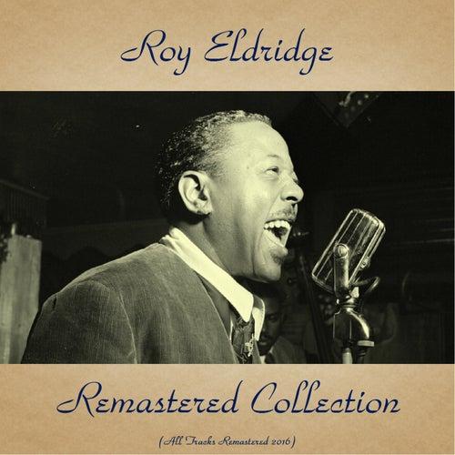 Play & Download Roy Eldridge Remastered Collection (All Tracks Remastered 2016) by Roy Eldridge | Napster