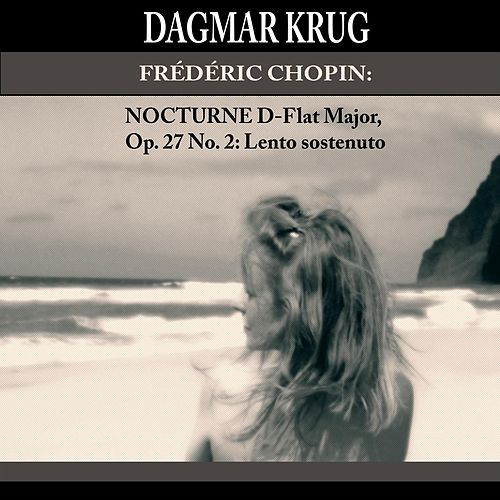 Play & Download Frédéric Chopin: Nocturne D-Flat Major, Op. 27 No. 2: Lento sostenuto by Dagmar Krug | Napster