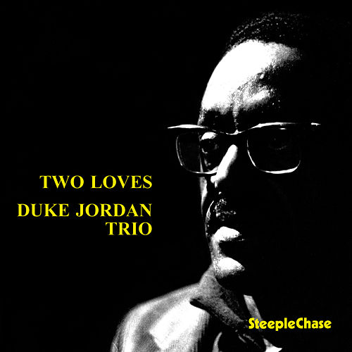 Play & Download Two Loves by Duke Jordan | Napster