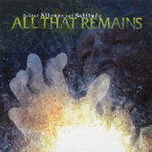 Behind Silence & Solitude by All That Remains