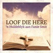 Play & Download Loof Die Here - 'n Huldeblyk aan Fanie Smit by Various Artists | Napster
