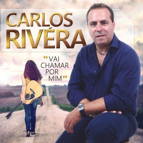 Play & Download Vai Chamar por Mim by Carlos Rivera | Napster