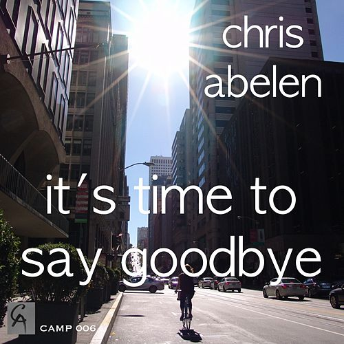 Play & Download It's Time to Say Goodbye by Chris Abelen | Napster