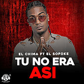Play & Download Tu No Era Asi (feat. El Sofoke) by Chima | Napster