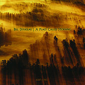 Play & Download A Place Called Morning by Bill Douglas | Napster