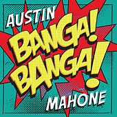 Banga! Banga! by Austin Mahone