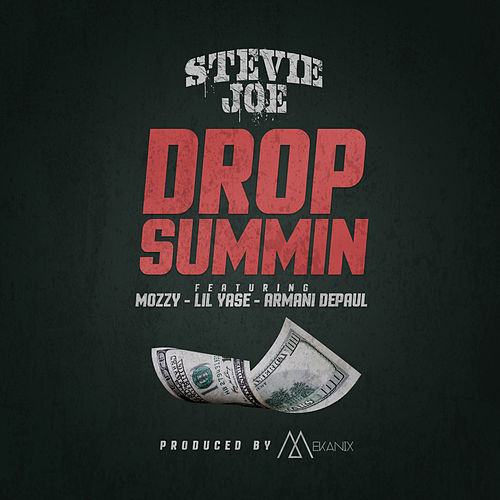 Drop Summin (feat. Mozzy, Lil Yase & Armani Depaul) by Stevie Joe