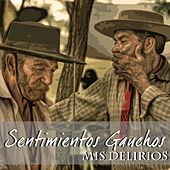 Play & Download Sentimientos Gauchos (Mis Delirios) by Various Artists | Napster
