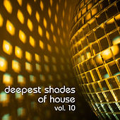 Play & Download Deepest Shades Of House Vol. 10 by Various Artists | Napster