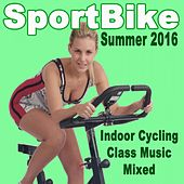 Sportbike Summer 2016 - Indoor Cycling Class Music Mixed & DJ Mix by Various Artists