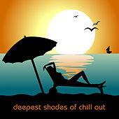 Play & Download Deepest Shades Of Chill Out by Various Artists | Napster