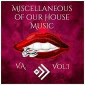 Play & Download Miscellaneous of Our House Music, Vol. 1 by Various Artists | Napster