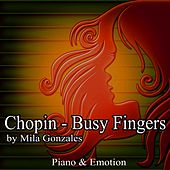 Chopin-Busy Fingers by Mila Gonzales