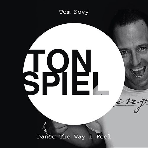 Dance The Way I Feel by Tom Novy