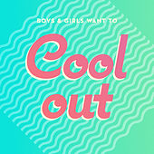 Boys & Girls Want to Cool Out by Various Artists
