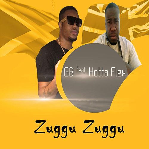 Play & Download Zuggu Zuggu (feat. Hotta Flex) by GB | Napster