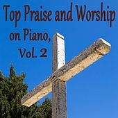 Top Praise and Worship on Piano, Vol. 2 by Praise and Worship