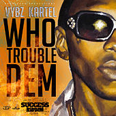 Play & Download Who Trouble Dem - Single by VYBZ Kartel | Napster