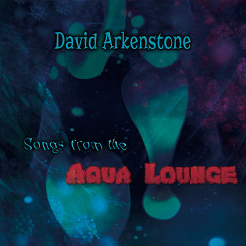 Songs from the Aqua Lounge von David Arkenstone