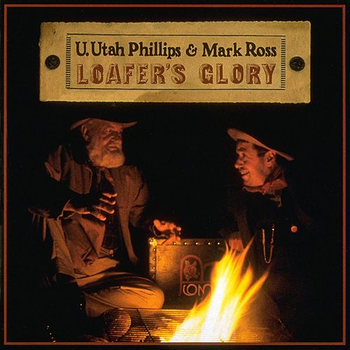 Play & Download Loafer's Glory by Utah Phillips | Napster