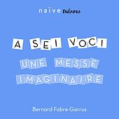 Play & Download Une messe imaginaire by Bernard Fabre-Garrus | Napster