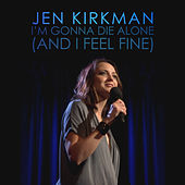I'm Gonna Die Alone (And I Feel Fine) by Jen Kirkman