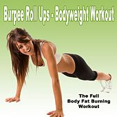 Burpee Roll Ups - Bodyweight Workout (The Full Body Fat Burning Workout) (The Best Music for Aerobics, Pumpin' Cardio Power, Crossfit, Plyo, Exercise, Steps, Pilo, Barré, Routine, Curves, Sculpting, Abs, Butt, Lean, Twerk, Slim Down Fitness Workout) by Various Artists