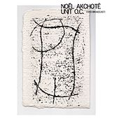 Play & Download Unit O.C. (1993 Broadcast) by Noel Akchoté | Napster