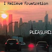 Play & Download I Relieve Frustration by Pleasure | Napster