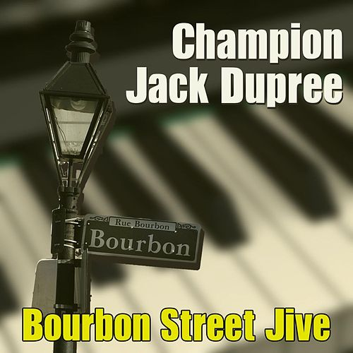 Play & Download Bourbon Street Jive by Champion Jack Dupree | Napster