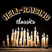 Play & Download Hell-Raising Classics by Various Artists | Napster