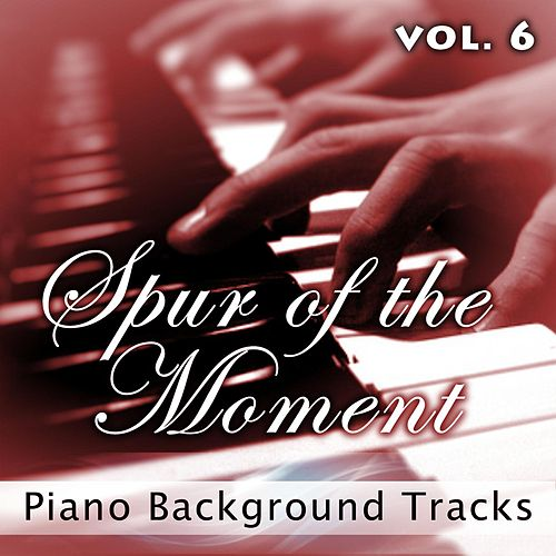 Spur of the Moment, Vol. 6 (Piano Background Tracks) by Fruition Music Inc.