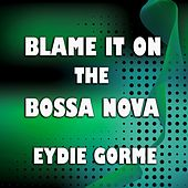 Play & Download Blame It on the Bossa Nova by Eydie Gorme | Napster