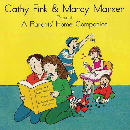 Cathy Fink & Marcy Marxer Present: A Parents' Home Companion by Cathy Fink