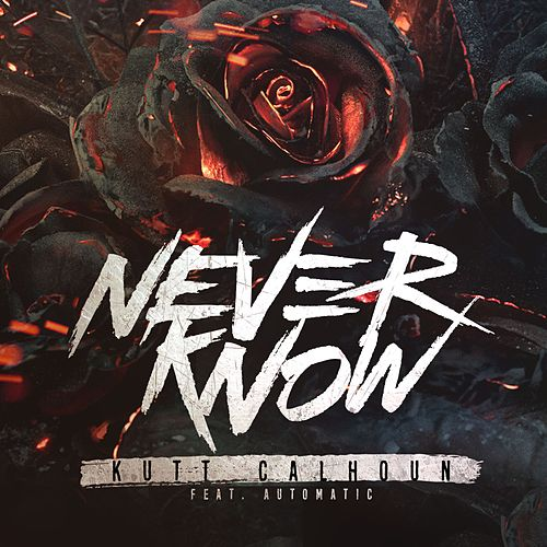 Play & Download Never Know (feat. Automatic) - Single by Kutt Calhoun | Napster