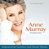 Play & Download Amazing Grace: Inspirational Favorites And Classic Hymns by Anne Murray | Napster