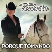 Play & Download Porque Tomando by El Bebeto | Napster
