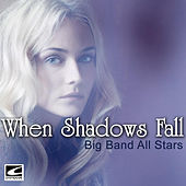 Play & Download When Shadows Fall by Big Band All-Stars | Napster