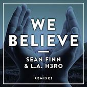 Play & Download We Believe (Remixes) by Sean Finn | Napster