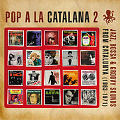 Play & Download Pop a la Catalana 2. Jazz, Bossa & Groovy Sounds From Catalunya (1963-1971) by Various Artists | Napster
