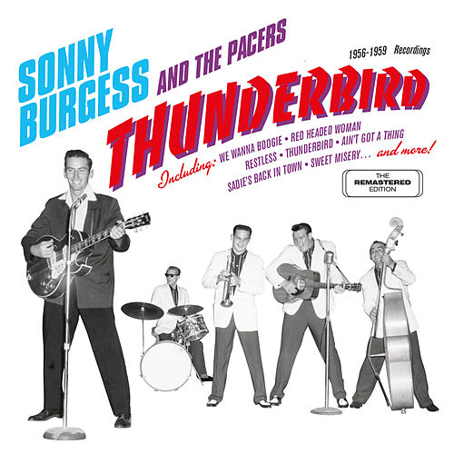 Play & Download Thunderbird: 1956 - 1959 Recordings by Sonny Burgess | Napster
