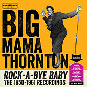 Rock-a-Bye Baby: The 1950-1961 Recordings by Big Mama Thornton
